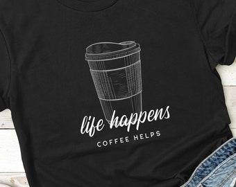 Life Happens Coffee Helps - Unisex T-shirt