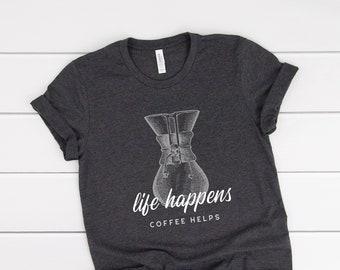 Life Happens Coffee Helps - Drip Coffee Maker - Unisex T-shirt