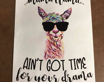 Mama llama ain't got time for your drama sublimation transfer