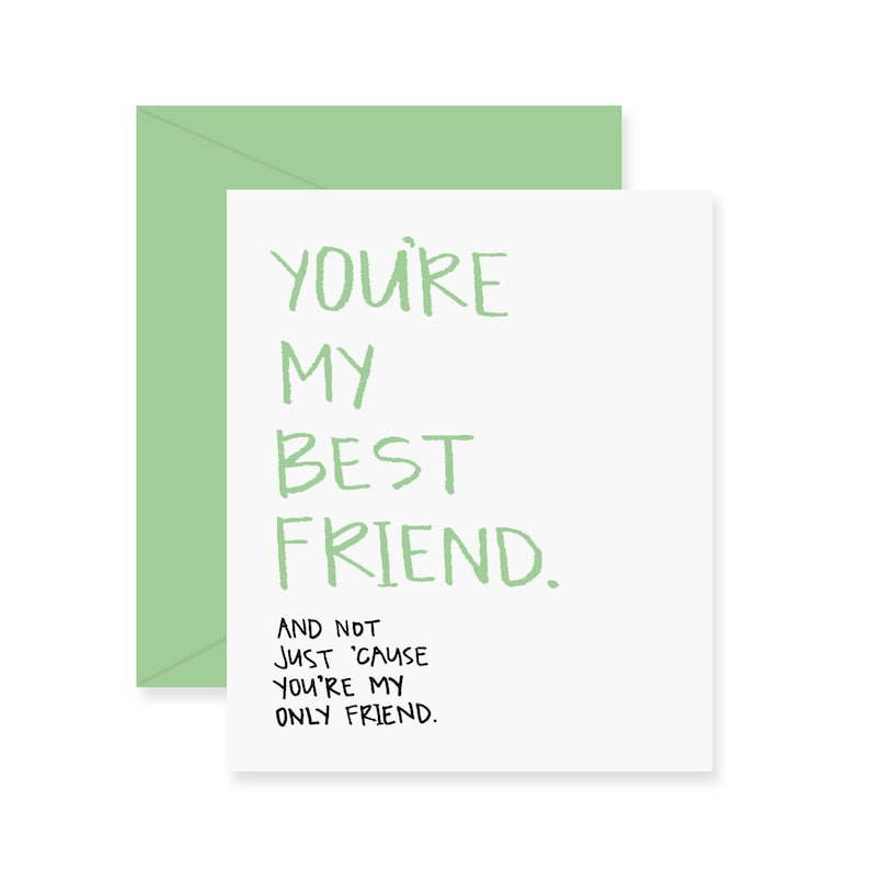 You/'re My Best Friend Greeting Card And Not Just /'Cause You/'re My Only Friend Funny Friendship Card Love Card Handwritten Card