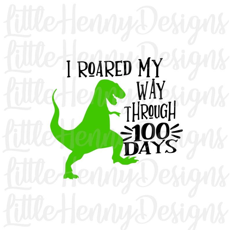 100 days of school svg, dino svg, roared through 100 days, png, cricut,  silhouette, school shirt, svg file, 100 days of school shirt, school