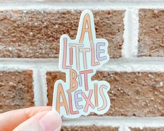 A Little Bit Alexis Sticker   Schitt's Creek Sticker   Funny Sticker   Laptop Sticker   Waterbottle Sticker   Vinyl Waterproof