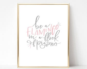 Be A Flamingo printable wall art - Instant Download