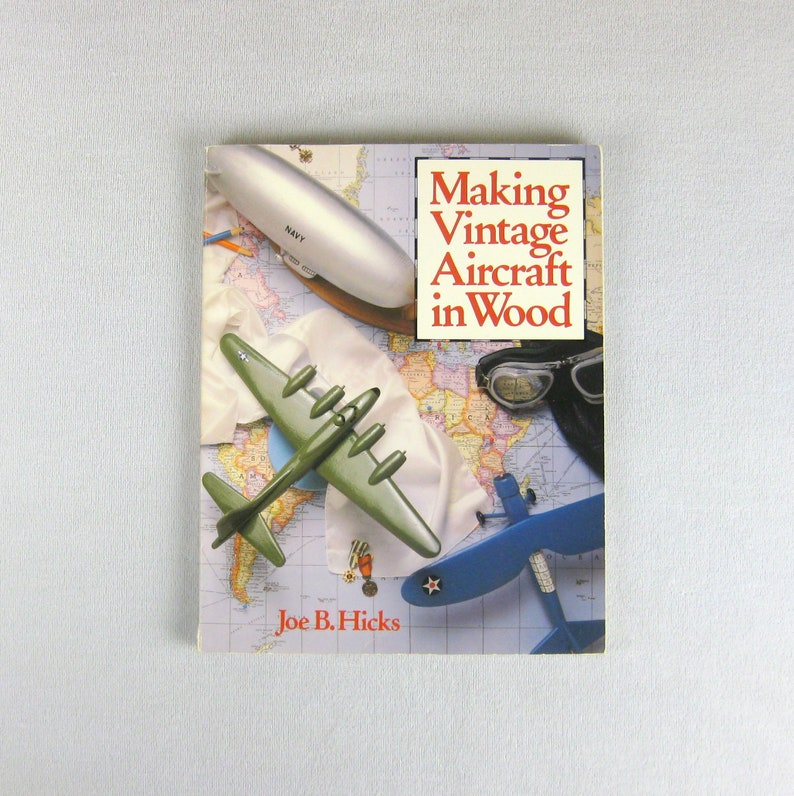 Making Vintage Aircraft in Wood Model Airplane Book How To Joe B Hicks  Historic Woodworking Carving War Jet Fighter Zeppelin Aviation