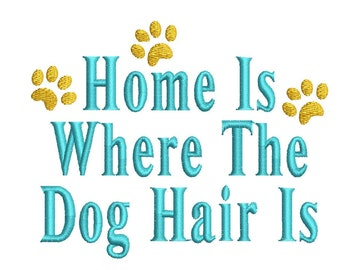 Home Is Where The Dog Hair Is Machine Embroidery Design, dog embroidery design, funny dog design, quote embroidery, dog embroidery pattern