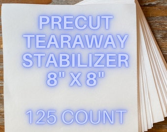 """Tearaway Stabilizer, Pre-cut squares, 125 count, 8""""x8"""", Embroidery stabilizer, tear away precut stabilizer, 4x4 hoop"""
