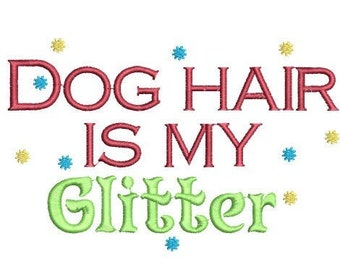 Dog Hair is My Glitter Machine Embroidery Design, 2 sizes, dog embroidery design, dog lover embroidery design, dog design, dog gift