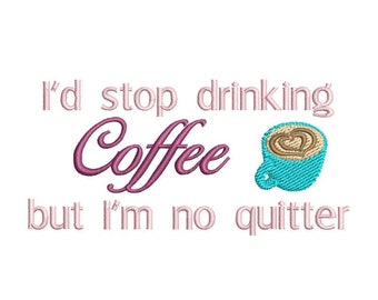 I'd Stop Drinking Coffee, But I'm No Quitter Caffeine Machine Embroidery Design, 2 Sizes, coffee design, coffee embroidery, 4x4 and 5x7 hoop