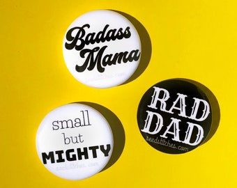 """NEW! Buttons! Set of 3, Badass Mama, Rad Dad and Small but Mighty 1.25"""" accessory pins, family set, fun baby gift, new mom gift, new dad"""