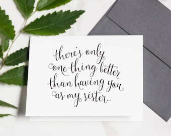 Cute Bridesmaid Card For Sister - Will You Be My Maid of Honor, Cute Sister In Law Card, Having You As My Sister | Darby, One Thing Better