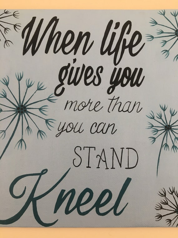 When Life Gives You More Than You Can Stand Kneel Etsy