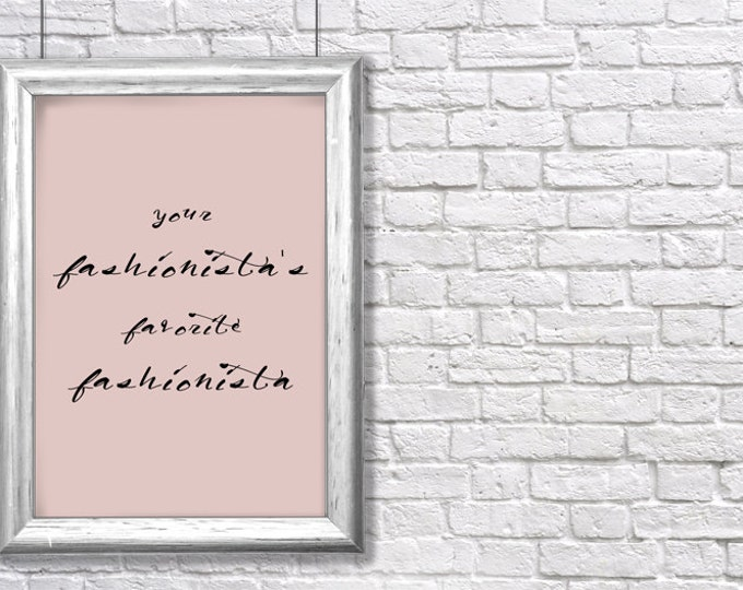 """printable """"Your Fashionista's Favorite Fashionista"""" inspirational art print - instant download"""