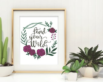 Find Your Wild - bohemian wall art - Inspirational Quote - Dorm Decor - Motivational wall art - feminine home decor - floral Office wall art