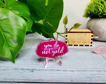 You do not yield -  Sarah J Maas quote - empowering Lettered Agate Slice - ACOTAR TOG quote - mental health gift - positive affirmation