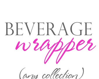 Pre-Filled BEVERAGE WRAPPER for any collection by The Celebration Shoppe