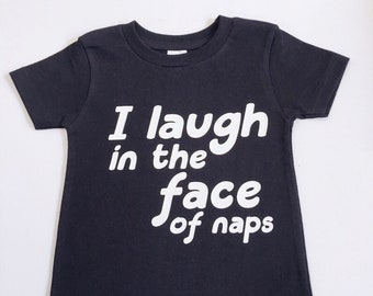 6d34dfdd I Laugh In The Face Of Naps Shirt, Funny Kids Shirts, Nap Shirts, Nap Time,  Nap Time Shirt, Funny Baby Shirt, Funny Toddler Shirt