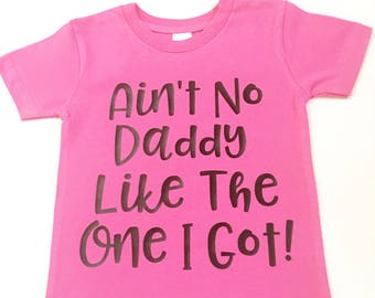 Ain't No Daddy Like The One I Got Tee Shirts, Father's Day Gifts, Gifts For Dads Tee Shirts, Ain't No Daddy Like The One I got Tshirts