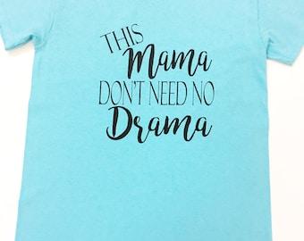 This Mama Don't Need No Drama Shirt, No Drama Tee Shirts, No Drama Tee Shirts, Mama Of Drama Shirts, Ladies No Drama Tee Shirts