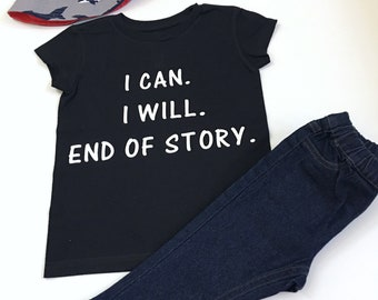 I can.I will.End Of Story Shirt, Graphic Unisex Shirt, Unisex Trendy Tee-Shirt, Funny Kids Tee-Shirt, Graphic Adult Shirt, Funny T-Shirts