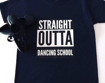Straight Outta Dancing School Shirt, Dance Shirts for Girls, Dance Tee-Shirts, Straight Outta Tee-Shirts, Dance Class T-Shirts, Dance Tops