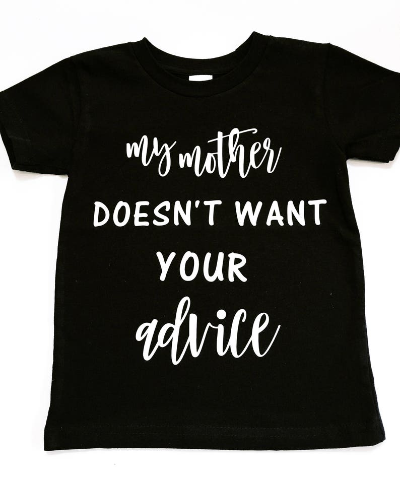 My Mother Does't Want Your Advice Shirt Baby Shower image 0