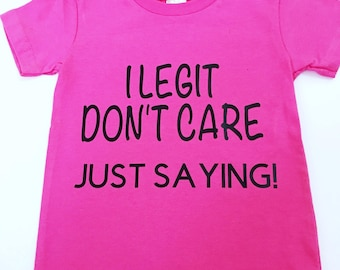 I Legit Don't Care Just Saying Shirts, Just Saying Tee Shirts, Toddler Funny Shirts, Tee Shirts For Toddlers, Kid's Unisex Tee Shirts