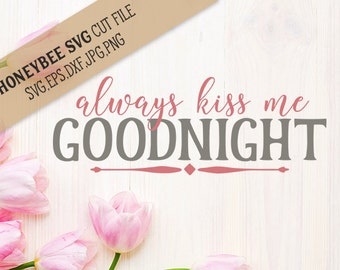Always kiss me Goodnight svg eps dxf jpg png cut files for Silhouette and Cricut type cutting machines