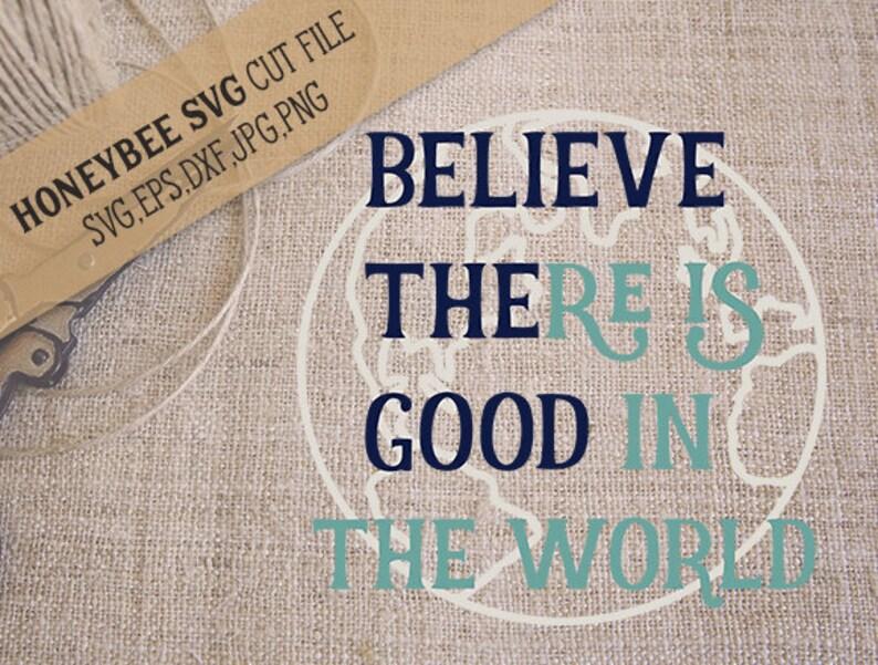 Believe The Good svg World svg Believe svg Home decor svg Farmhouse decor svg Silhouette svg Cricut svg eps dxf jpg