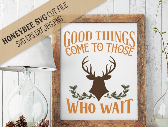 Good Things Come To Those Who Wait Deer Svg Etsy