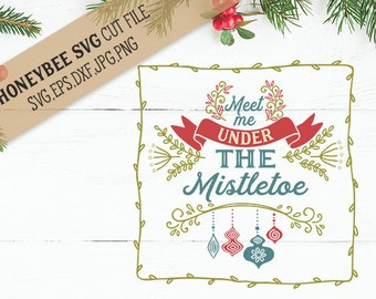 Meet Me Under The Mistletoe svg Christmas svg Christmas decor svg Holiday svg Holiday decor svg Silhouette svg Cricut svg eps dxf Festive