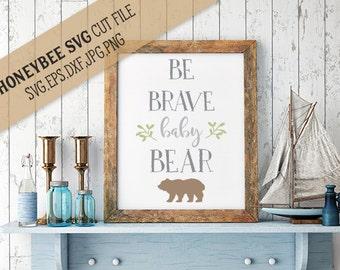 Be Brave Baby Bear svg Nursery svg Brave svg Baby decor svg Bear svg Cricut svg Silhouette svg jpeg eps dxf