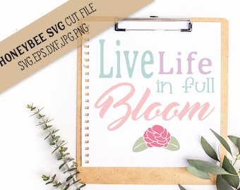 Live Life In Full Bloom svg Flower quote svg Inspirational quote svg Spring svg Silhouette svg Cricut svg jpg eps dxf Country decor svg