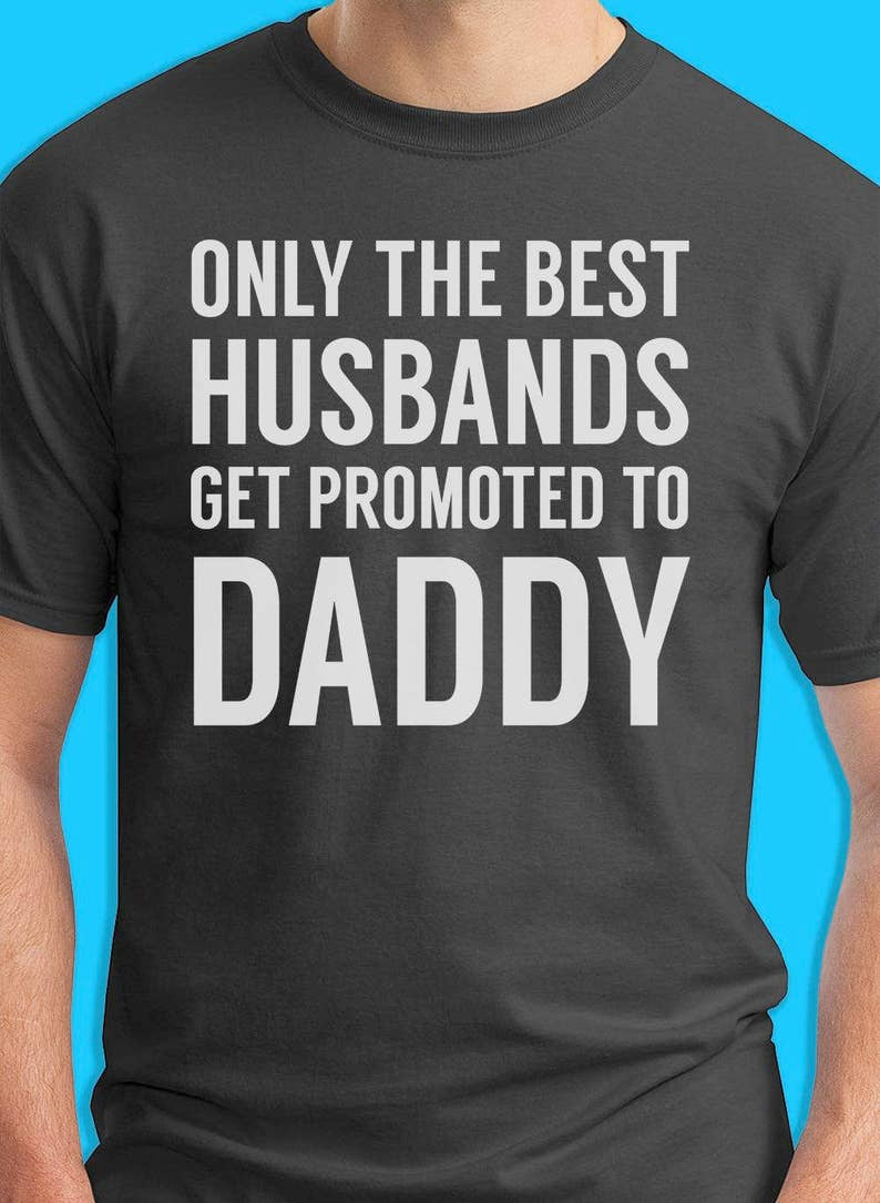 7790b1800 Funny Only The Best Husbands Get Promoted To Daddy Men's T | Etsy
