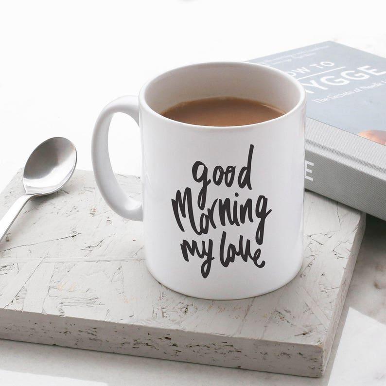 Good Morning My Love Mug Stylish Ceramic Mug Kitchen Gift Etsy