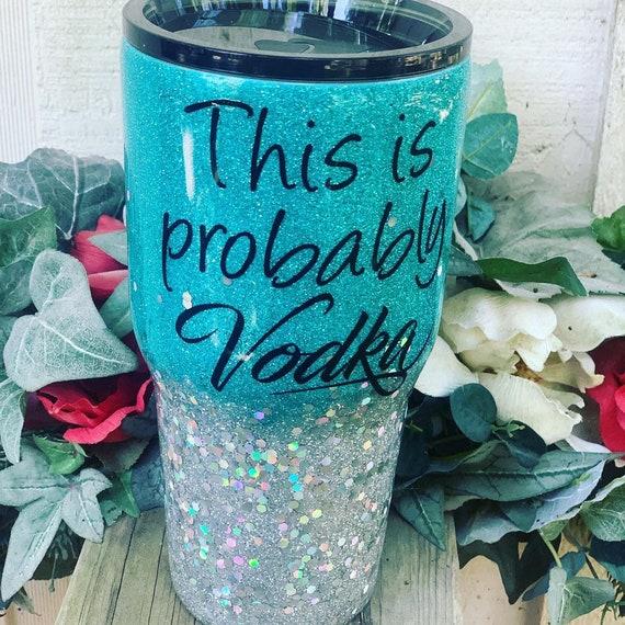 This is Probably Vodka Glitter Tumbler, Tumbler