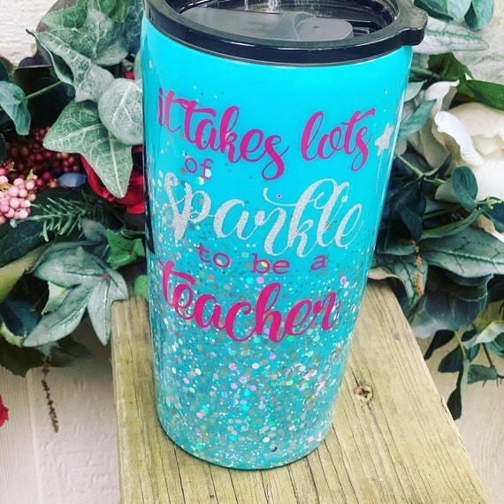 It takes lots of sparkle to be a teacher Tumbler, Glitter Tumbler Personalized, Tumbler