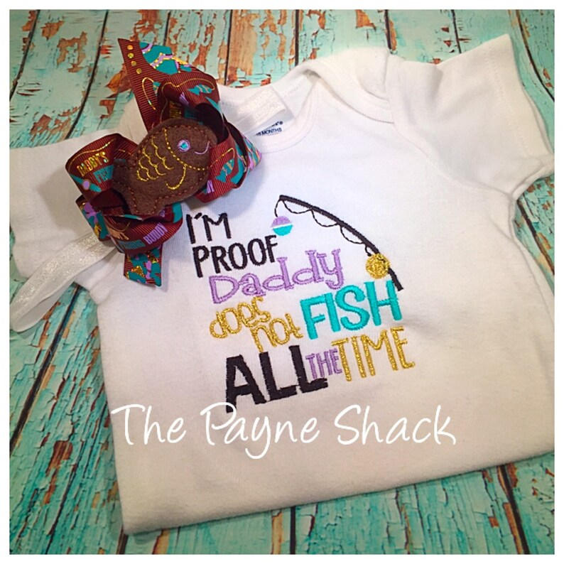 I/'m Proof Daddy Doesn/'t Fish all the time Bodysuit Embroidered