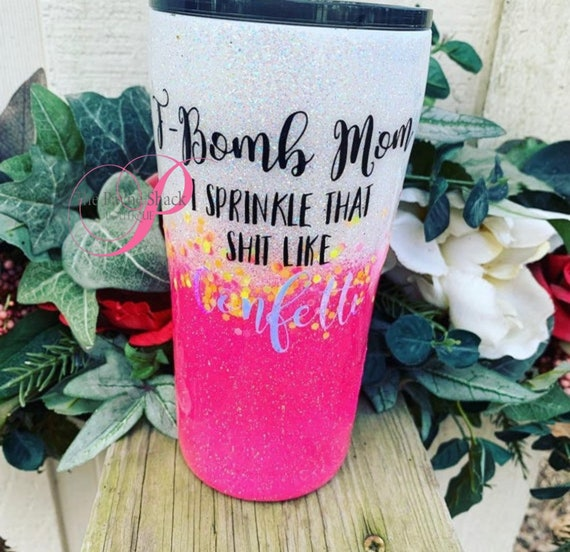 F bomb Mom I Sprinkle that Shit Like Confetti Tumbler, Glitter Tumbler Personalized, Tumbler