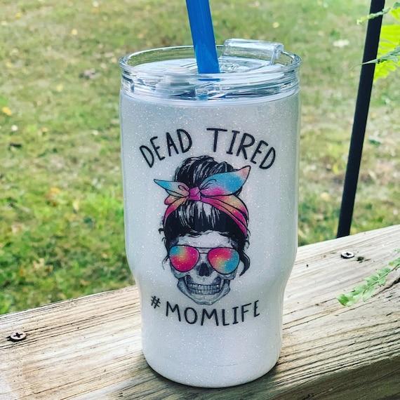 Dead Tired Mama Glitter Tumbler, Glitter Tumbler Personalized, Tumbler