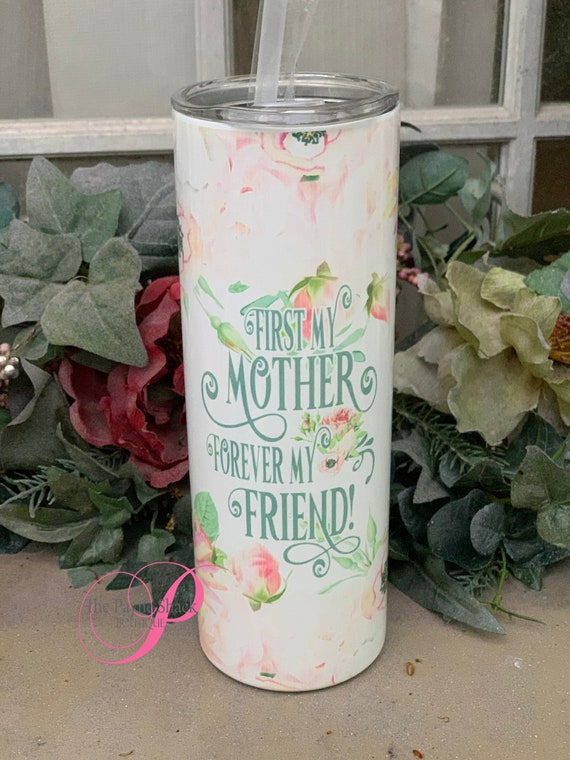 First my Mother Forever my Friend Sublimated Tumbler No Epoxy!