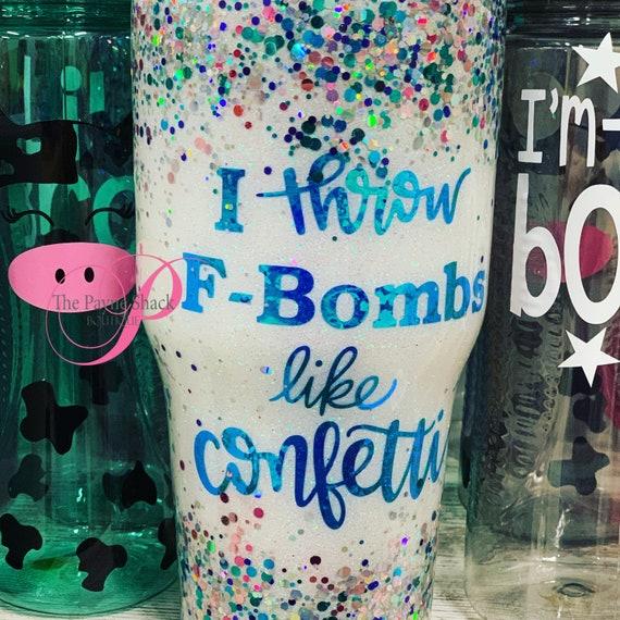 F bombs like Confetti Tumbler, Glitter Tumbler, Tumbler