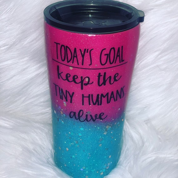 Today's Goal Keep the Tiny Humans Alive Glitter Tumbler, Glitter Tumbler Personalized, Tumbler