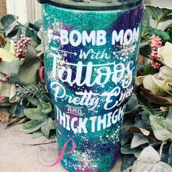 F-Bomb Mom with Tattoos Pretty Eyes Glitter Tumbler, Glitter Tumbler Personalized, Tumbler
