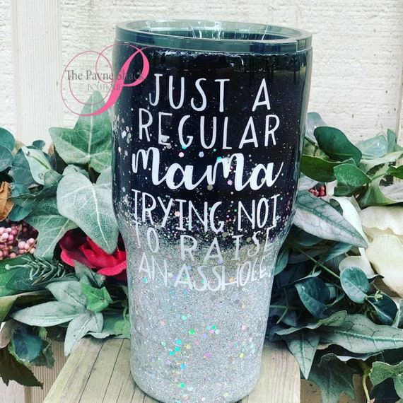 Just a Regular Mama Trying not to raise an Glitter tumbler, Glitter Tumbler Personalized, Tumbler