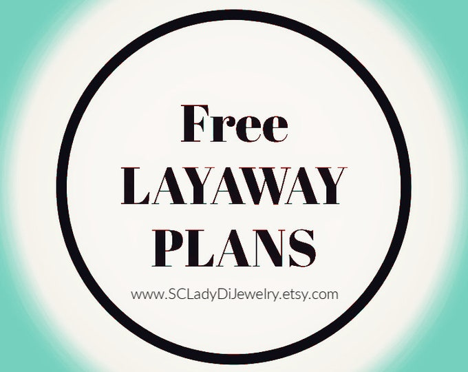 LAYAWAY PLANS - No Interest Charges