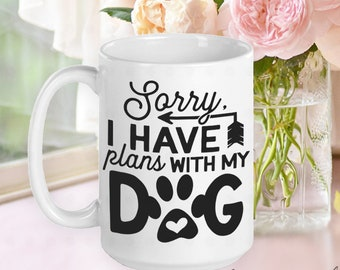 Plans with my Dog, Dog Mom Mug, Dog Mom Gift, Dog Mama, Gifts for Dog Moms, Gifts for Dog Lovers, Gifts for Women, Gifts for Friends