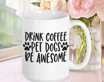 Drink Coffee Pet Dogs, Dog Mom Mug, Dog Mom Gift, Dog Mama, Gifts for Dog Moms, Gifts for Dog Lovers, Gifts for Women, Gifts for Friends