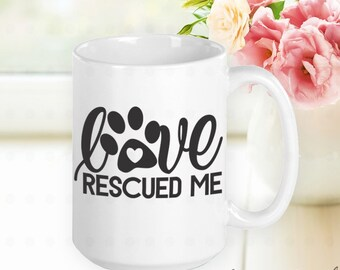 Love Rescued Me, Dog Mom Mug, Dog Mom Gift, Dog Mama, Gifts for Dog Moms, Gifts for Dog Lovers, Gifts for Women, Gifts for Friends