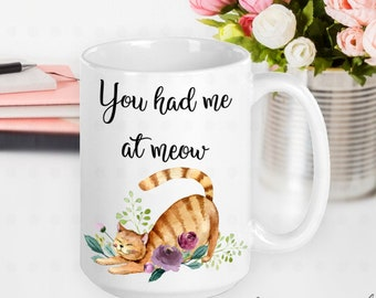 You Had Me at Meow, Cat Mom Mug, Cat Mom Gift, Cat Mama, Gifts for Cat Moms, Gifts for Cat Lovers, Gifts for Women, Gifts for Friends