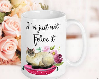 Not Feline It, Funny Cat Gift, Cat Mom Mug, Cat Mom Gift, Cat Mama, Gift for Cat Mom, Gifts for Cat Lover, Gifts for Women, Gifts for Friend